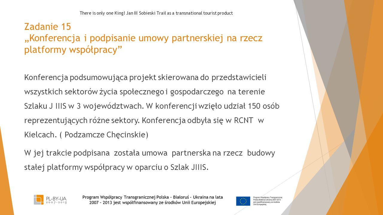 """Zadanie 15 """"Konferencja i podpisanie umowy partnerskiej na rzecz platformy współpracy Konferencja podsumowująca projekt skierowana do przedstawicieli wszystkich sektorów życia społecznego i gospodarczego na terenie Szlaku J IIIS w 3 województwach."""