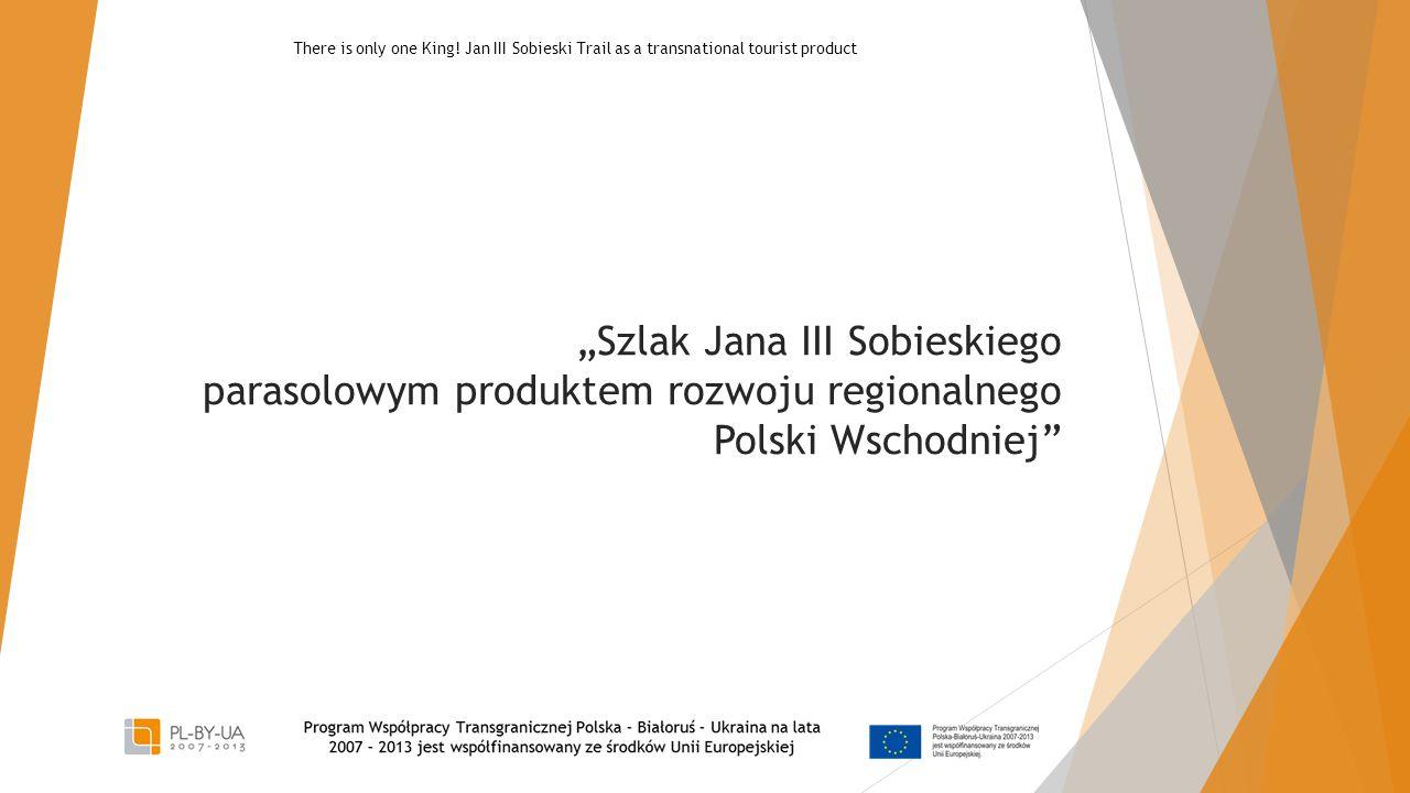 """""""Szlak Jana III Sobieskiego parasolowym produktem rozwoju regionalnego Polski Wschodniej"""