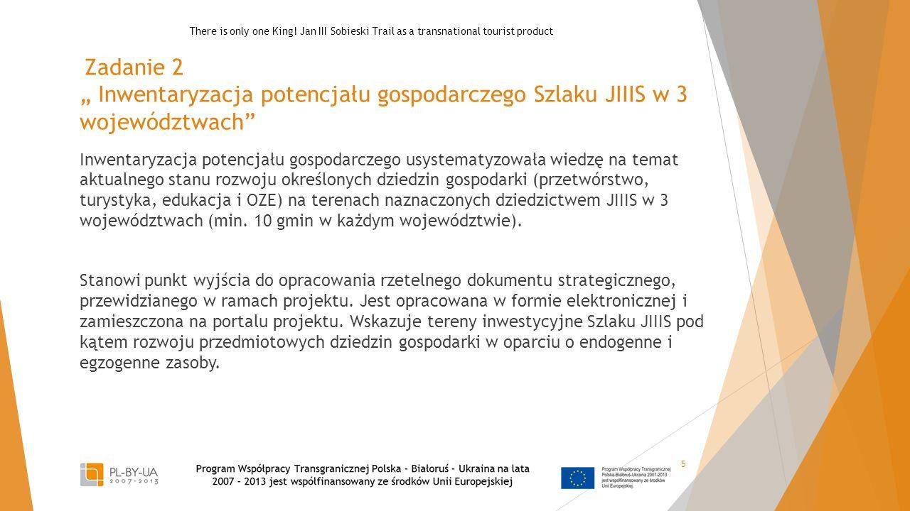 """Zadanie 2 """" Inwentaryzacja potencjału gospodarczego Szlaku JIIIS w 3 województwach Inwentaryzacja potencjału gospodarczego usystematyzowała wiedzę na temat aktualnego stanu rozwoju określonych dziedzin gospodarki (przetwórstwo, turystyka, edukacja i OZE) na terenach naznaczonych dziedzictwem JIIIS w 3 województwach (min."""