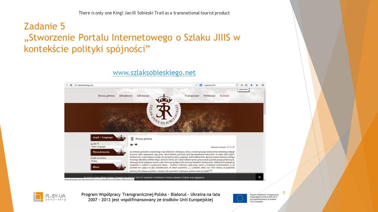 """Zadanie 5 """"Stworzenie Portalu Internetowego o Szlaku JIIIS w kontekście polityki spójności 8 www.szlaksobieskiego.net There is only one King."""