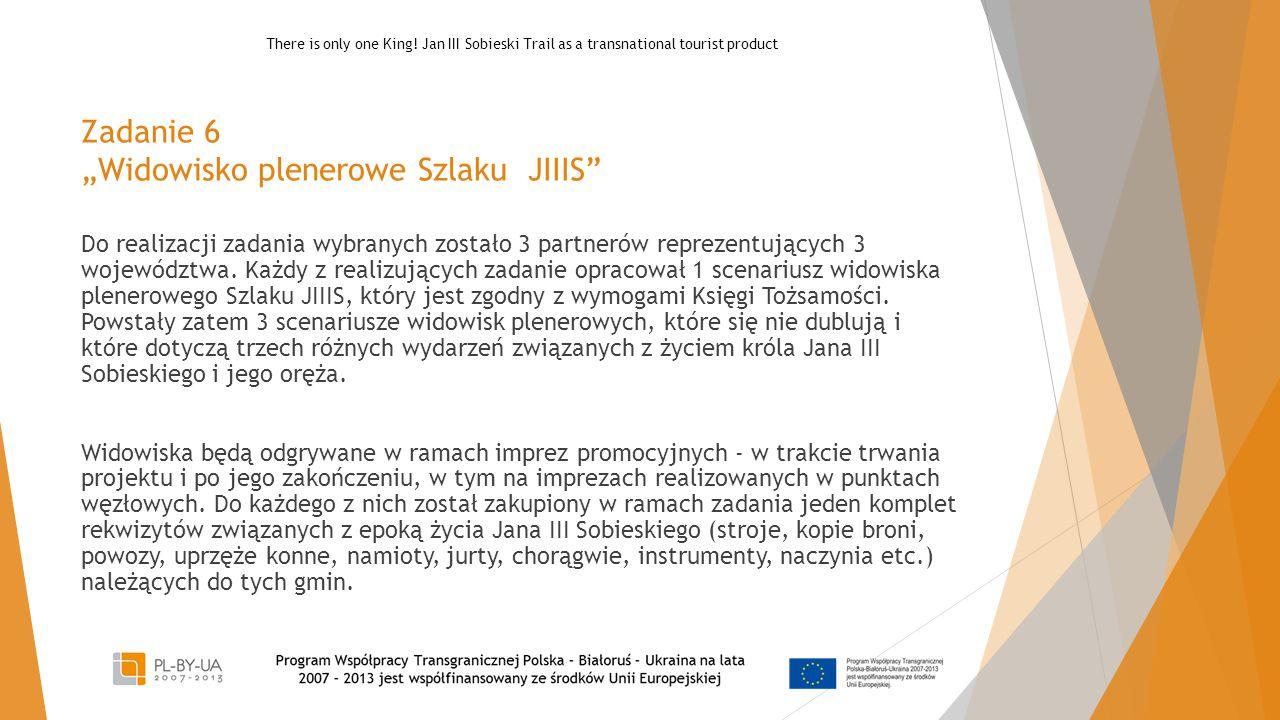 """Zadanie 6 """"Widowisko plenerowe Szlaku JIIIS Do realizacji zadania wybranych zostało 3 partnerów reprezentujących 3 województwa."""
