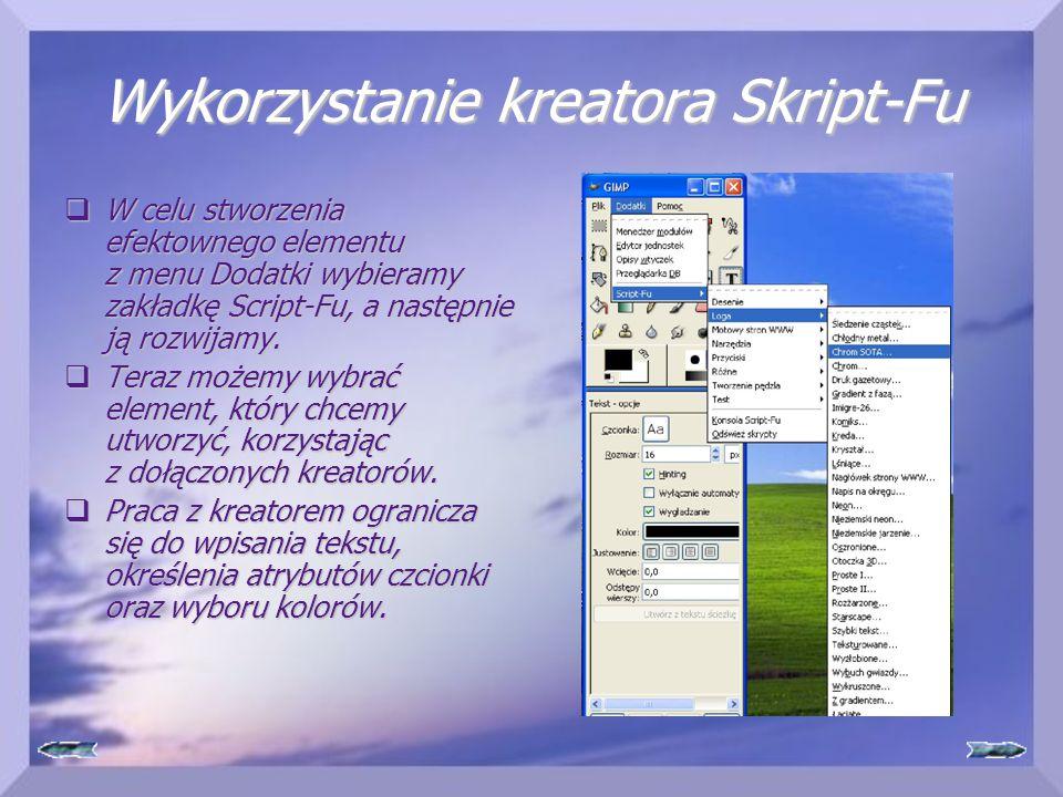 Wykorzystanie kreatora Skript-Fu  W celu stworzenia efektownego elementu z menu Dodatki wybieramy zakładkę Script-Fu, a następnie ją rozwijamy.  Ter