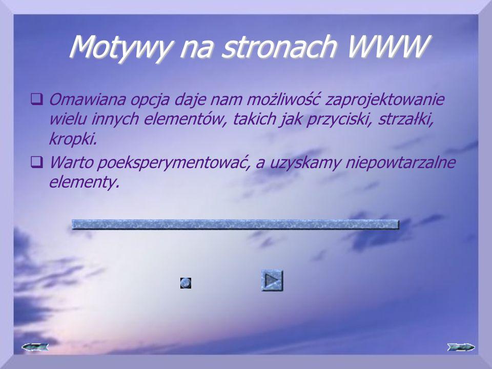 Motywy na stronach WWW  Omawiana opcja daje nam możliwość zaprojektowanie wielu innych elementów, takich jak przyciski, strzałki, kropki.  Warto poe