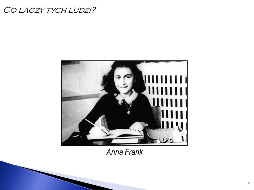 2 Co laczy tych ludzi? Anna Frank