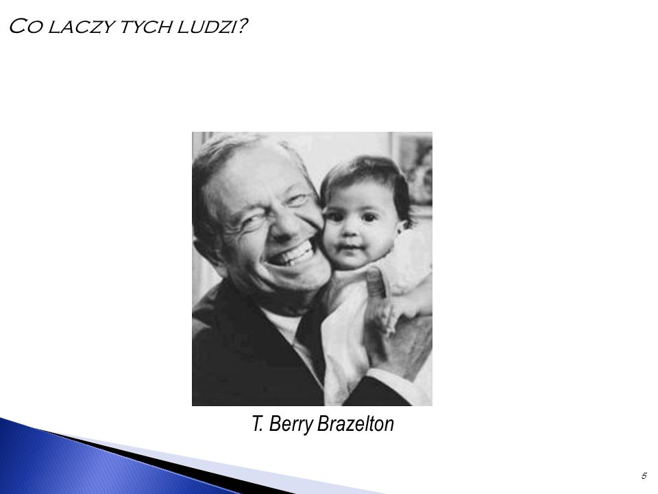 5 T. Berry Brazelton Co laczy tych ludzi?