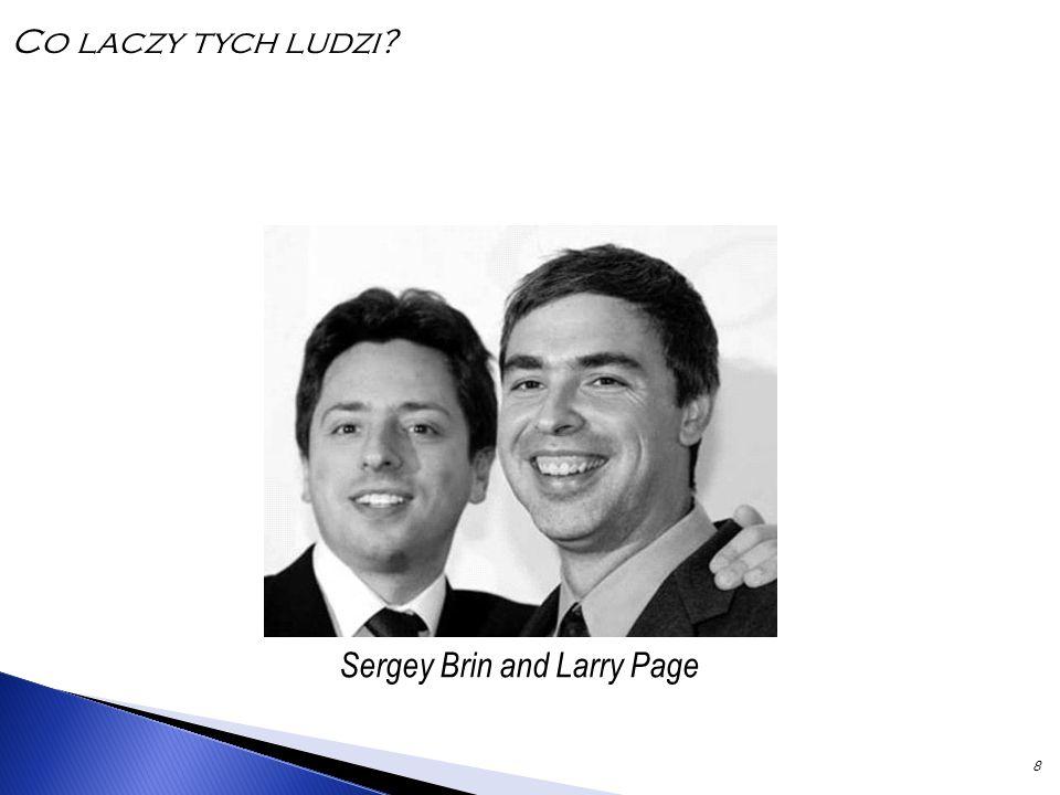 8 Sergey Brin and Larry Page Co laczy tych ludzi?