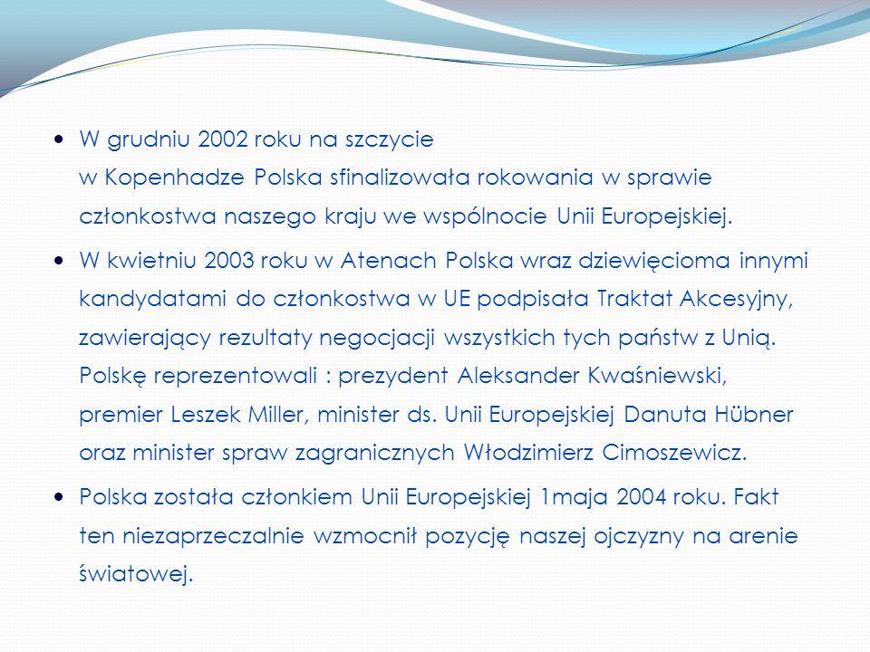 W grudniu 2002 roku na szczycie w Kopenhadze Polska sfinalizowała rokowania w sprawie członkostwa naszego kraju we wspólnocie Unii Europejskiej.