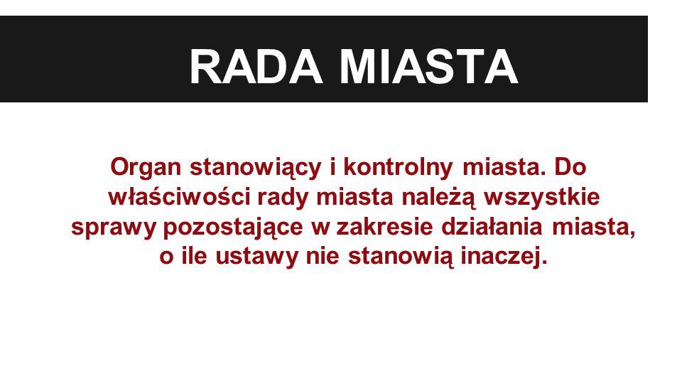 RADA MIASTA Organ stanowiący i kontrolny miasta.