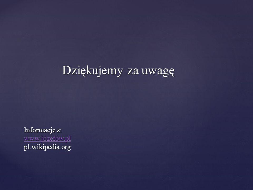 Dziękujemy za uwagę Informacje z: www.józefów.pl pl.wikipedia.org www.józefów.pl