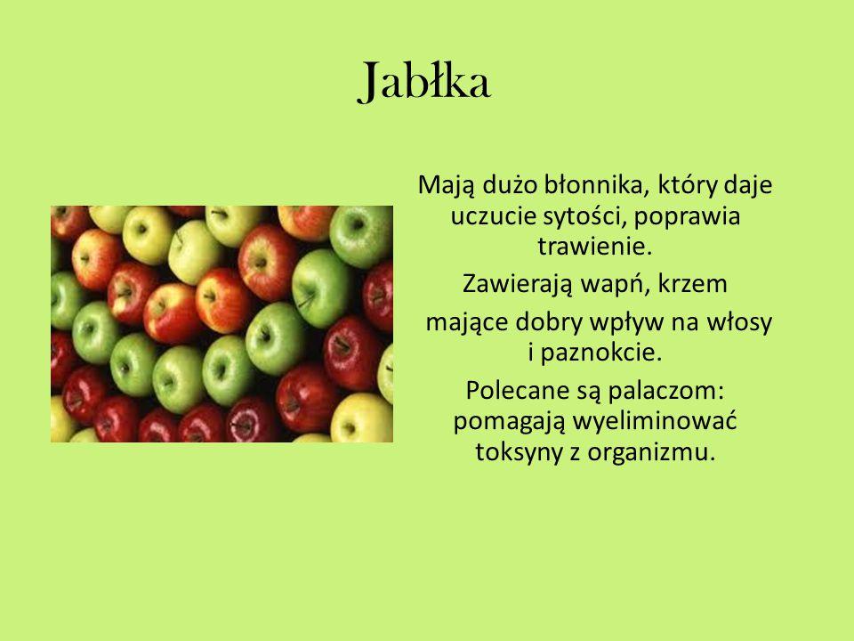 Jab ł ka Mają dużo błonnika, który daje uczucie sytości, poprawia trawienie.