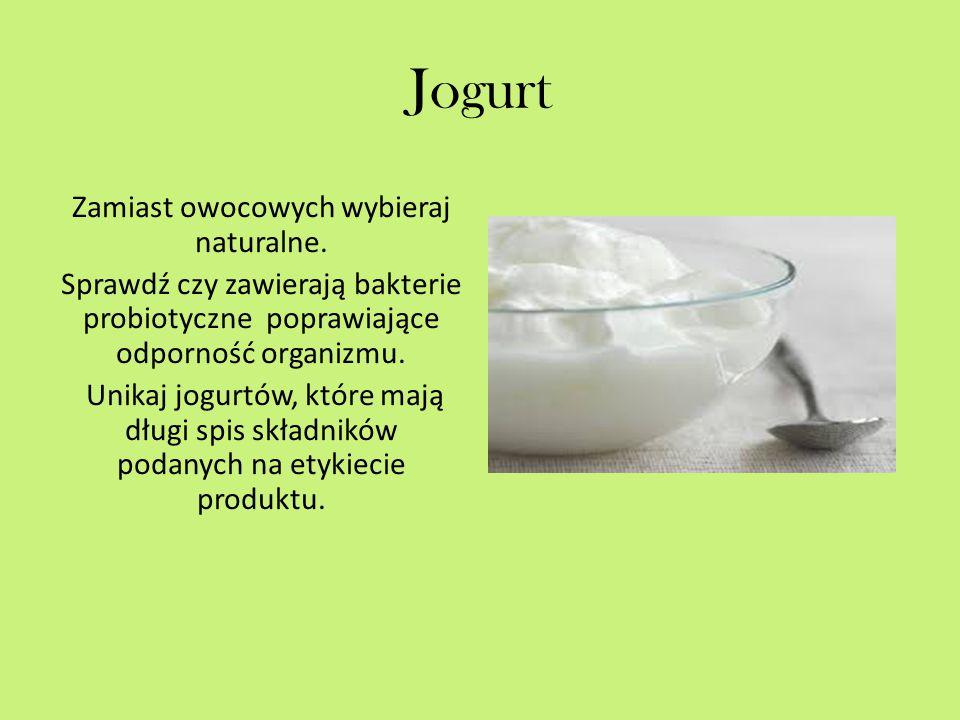 Jogurt Zamiast owocowych wybieraj naturalne.