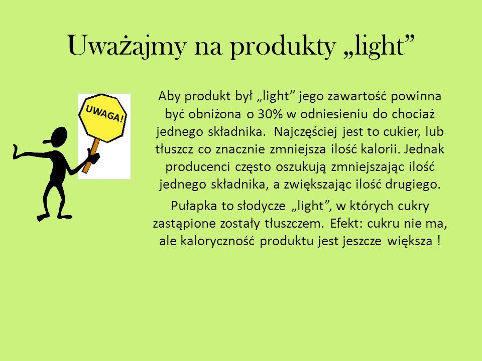 """Uwa ż ajmy na produkty """"light Aby produkt był """"light jego zawartość powinna być obniżona o 30% w odniesieniu do chociaż jednego składnika."""