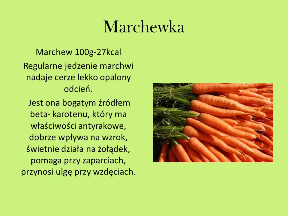 Marchewka Marchew 100g-27kcal Regularne jedzenie marchwi nadaje cerze lekko opalony odcień.