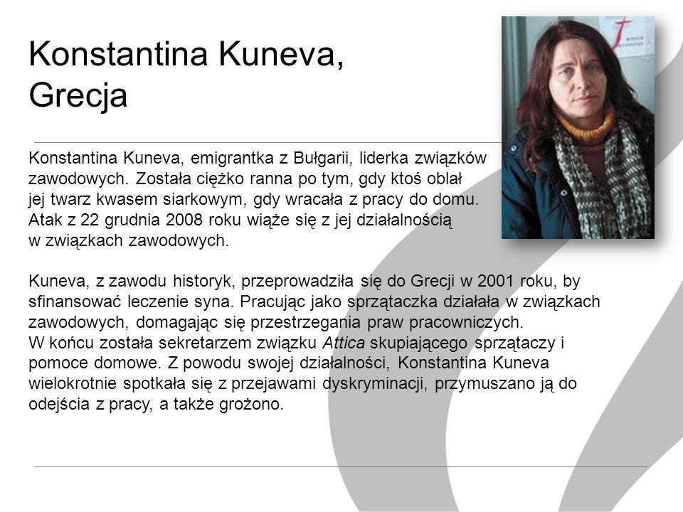 Konstantina Kuneva, Grecja Konstantina Kuneva, emigrantka z Bułgarii, liderka związków zawodowych.