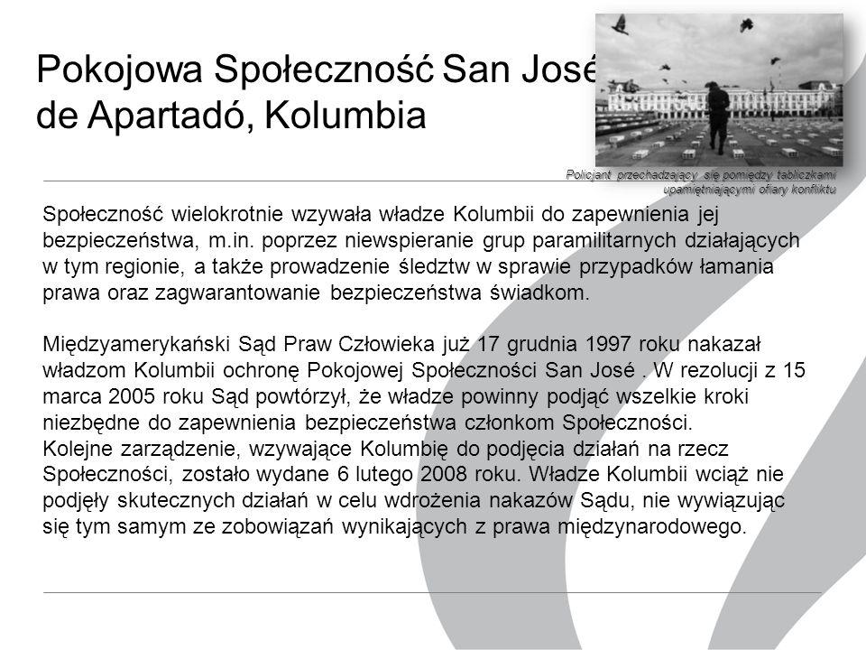 Pokojowa Społeczność San José de Apartadó, Kolumbia Społeczność wielokrotnie wzywała władze Kolumbii do zapewnienia jej bezpieczeństwa, m.in.