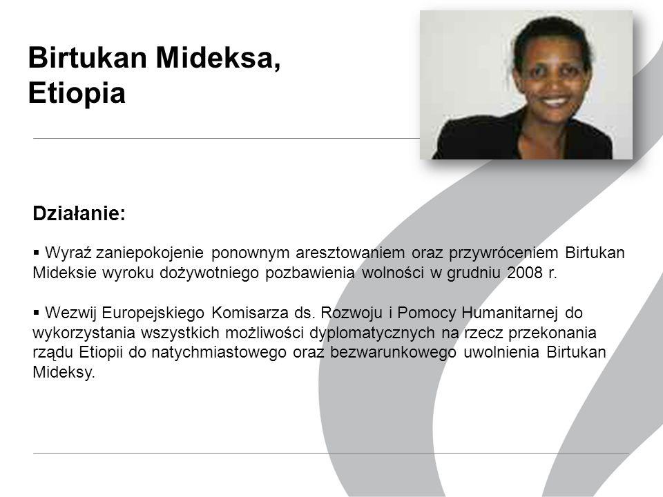 Birtukan Mideksa, Etiopia Działanie:  Wyraź zaniepokojenie ponownym aresztowaniem oraz przywróceniem Birtukan Mideksie wyroku dożywotniego pozbawienia wolności w grudniu 2008 r.
