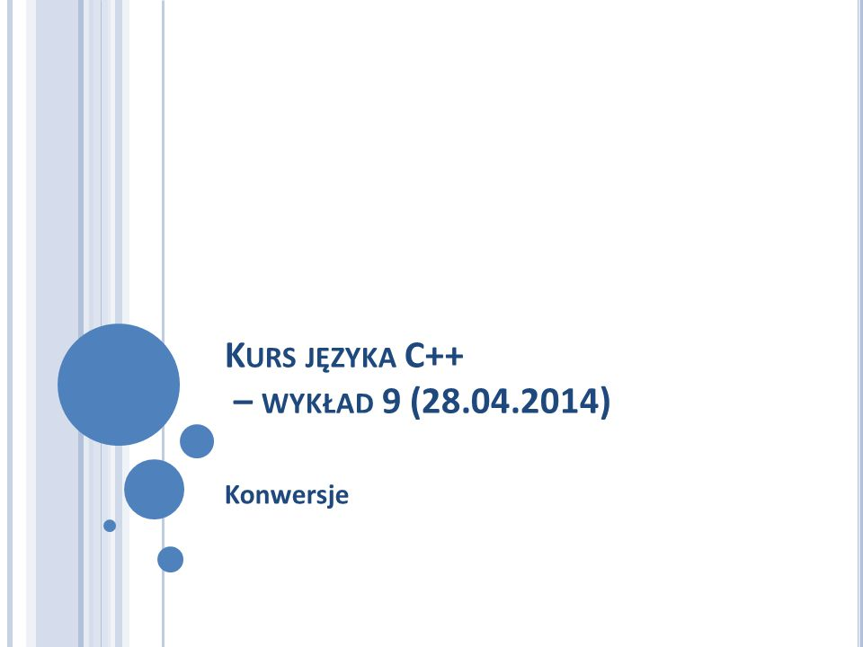 K URS JĘZYKA C++ – WYKŁAD 9 (28.04.2014) Konwersje