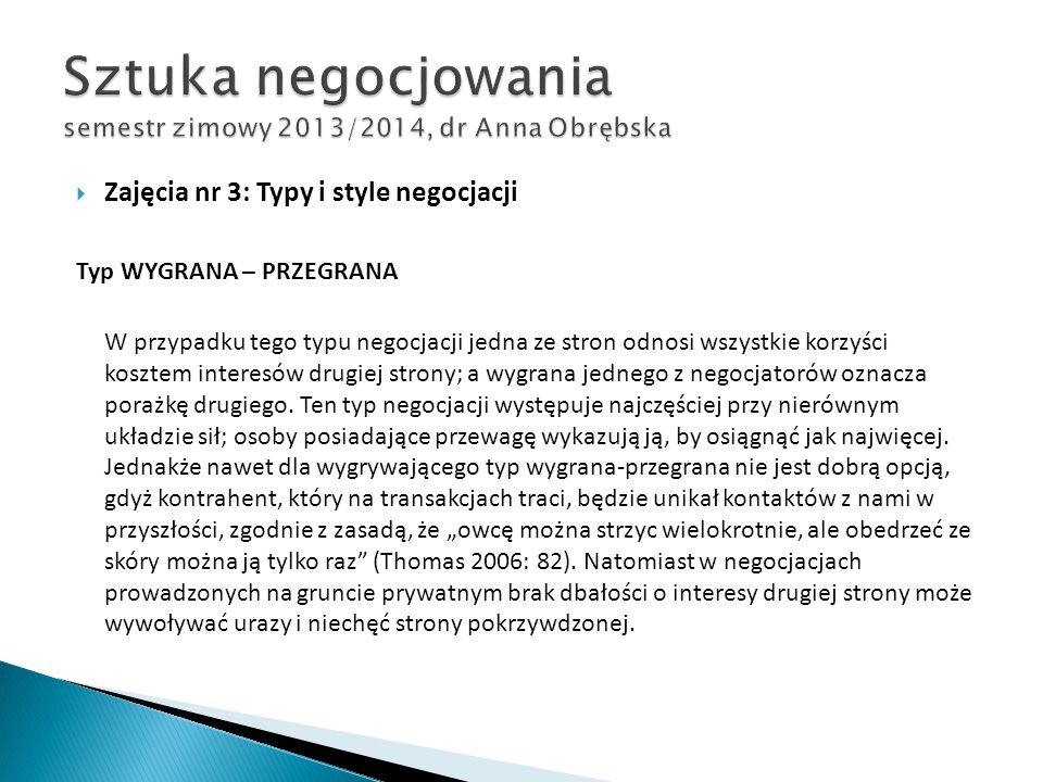  Zajęcia nr 3: Typy i style negocjacji Typ WYGRANA – PRZEGRANA W przypadku tego typu negocjacji jedna ze stron odnosi wszystkie korzyści kosztem inte