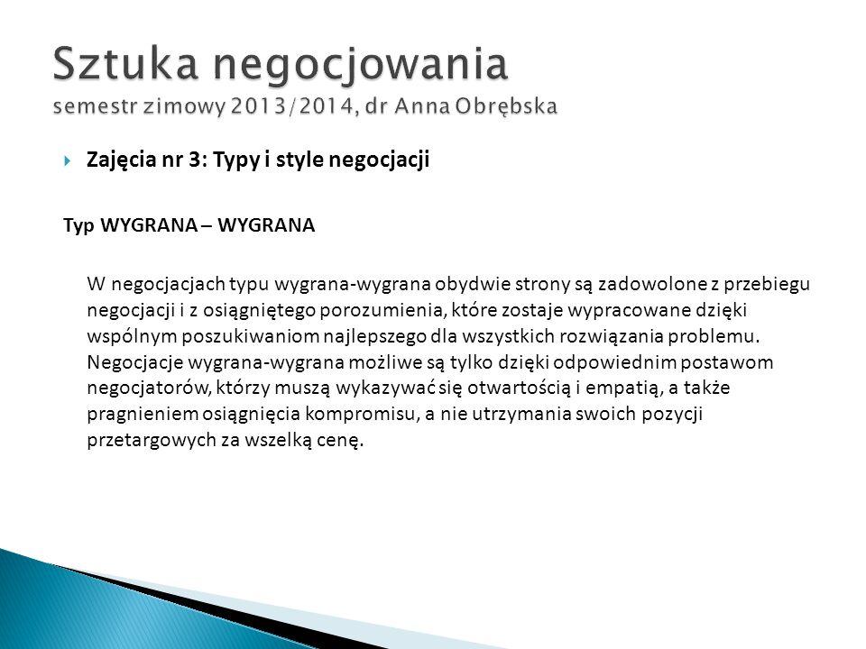  Zajęcia nr 3: Typy i style negocjacji Typ WYGRANA – WYGRANA W negocjacjach typu wygrana-wygrana obydwie strony są zadowolone z przebiegu negocjacji