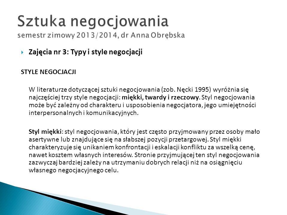  Zajęcia nr 3: Typy i style negocjacji STYLE NEGOCJACJI W literaturze dotyczącej sztuki negocjowania (zob. Nęcki 1995) wyróżnia się najczęściej trzy