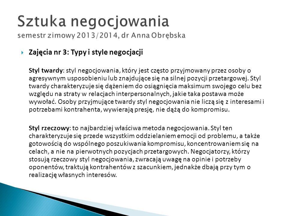  Zajęcia nr 3: Typy i style negocjacji Styl twardy: styl negocjowania, który jest często przyjmowany przez osoby o agresywnym usposobieniu lub znajdu