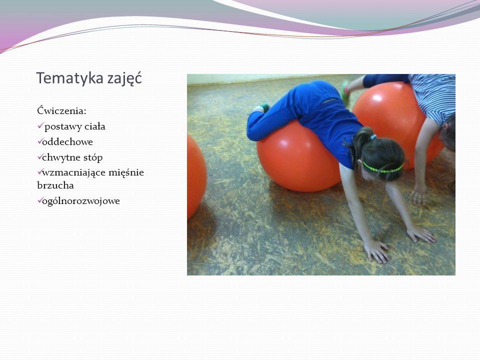 Tematyka zajęć Ćwiczenia: postawy ciała oddechowe chwytne stóp wzmacniające mięśnie brzucha ogólnorozwojowe