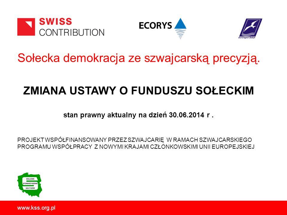 www.kss.org.pl 2 FUNDUSZ SOŁECKI został wprowadzony do polskiego systemu prawa w roku 2009 ustawą z dnia 20 lutego 2009 r.