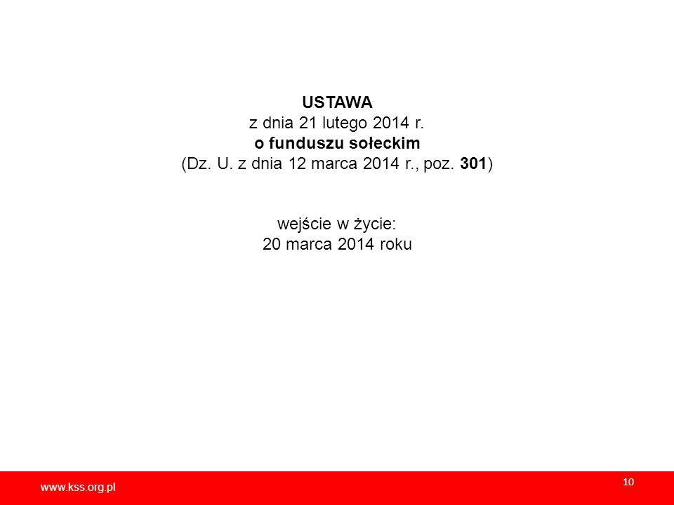 www.kss.org.pl 10 USTAWA z dnia 21 lutego 2014 r. o funduszu sołeckim (Dz. U. z dnia 12 marca 2014 r., poz. 301) wejście w życie: 20 marca 2014 roku
