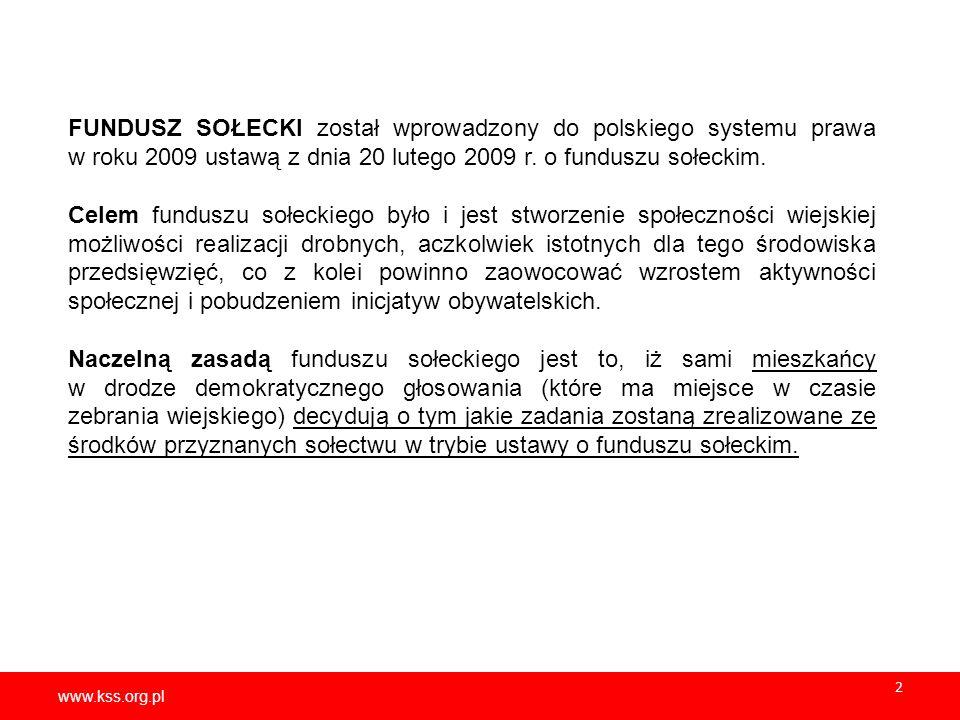 www.kss.org.pl 2 FUNDUSZ SOŁECKI został wprowadzony do polskiego systemu prawa w roku 2009 ustawą z dnia 20 lutego 2009 r. o funduszu sołeckim. Celem
