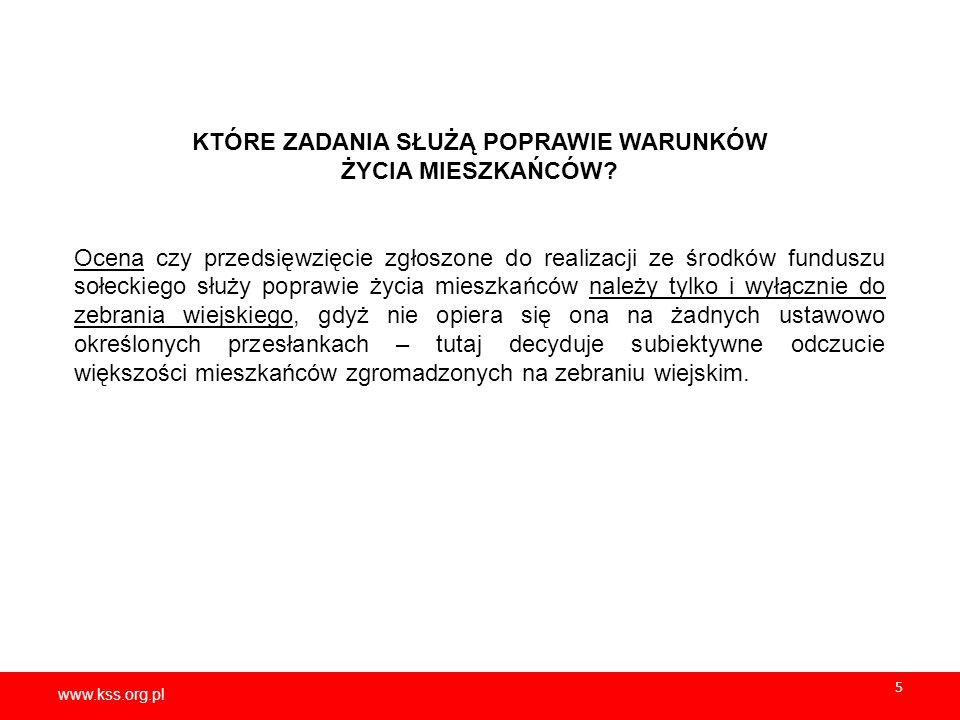 www.kss.org.pl KTÓRE ZADANIA SŁUŻĄ POPRAWIE WARUNKÓW ŻYCIA MIESZKAŃCÓW? Ocena czy przedsięwzięcie zgłoszone do realizacji ze środków funduszu sołeckie