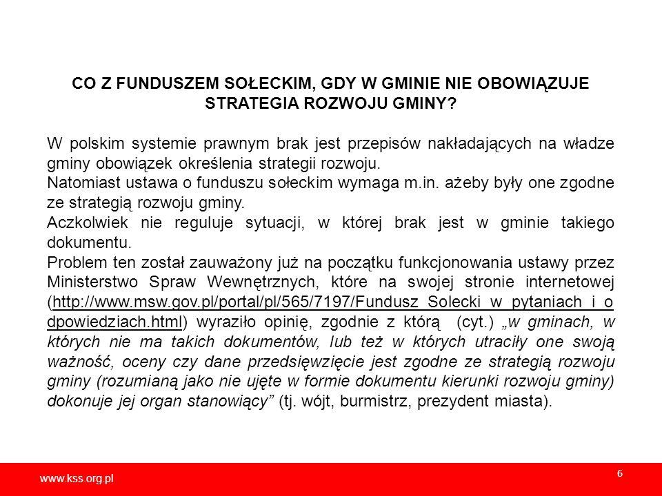 www.kss.org.pl 6 CO Z FUNDUSZEM SOŁECKIM, GDY W GMINIE NIE OBOWIĄZUJE STRATEGIA ROZWOJU GMINY? W polskim systemie prawnym brak jest przepisów nakładaj