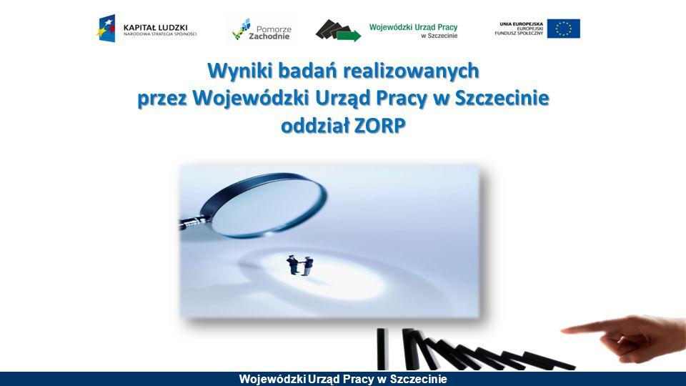 Wojewódzki Urząd Pracy w Szczecinie Wyniki badań realizowanych przez Wojewódzki Urząd Pracy w Szczecinie oddział ZORP