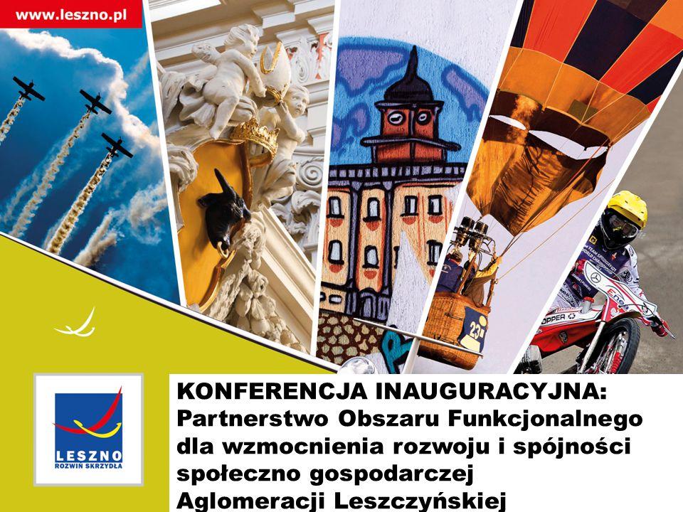 KONFERENCJA INAUGURACYJNA: Partnerstwo Obszaru Funkcjonalnego dla wzmocnienia rozwoju i spójności społeczno gospodarczej Aglomeracji Leszczyńskiej