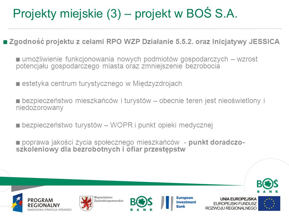 8 Projekty miejskie (3) – projekt w BOŚ S.A. Zgodność projektu z celami RPO WZP Działanie 5.5.2. oraz Inicjatywy JESSICA umożliwienie funkcjonowania n