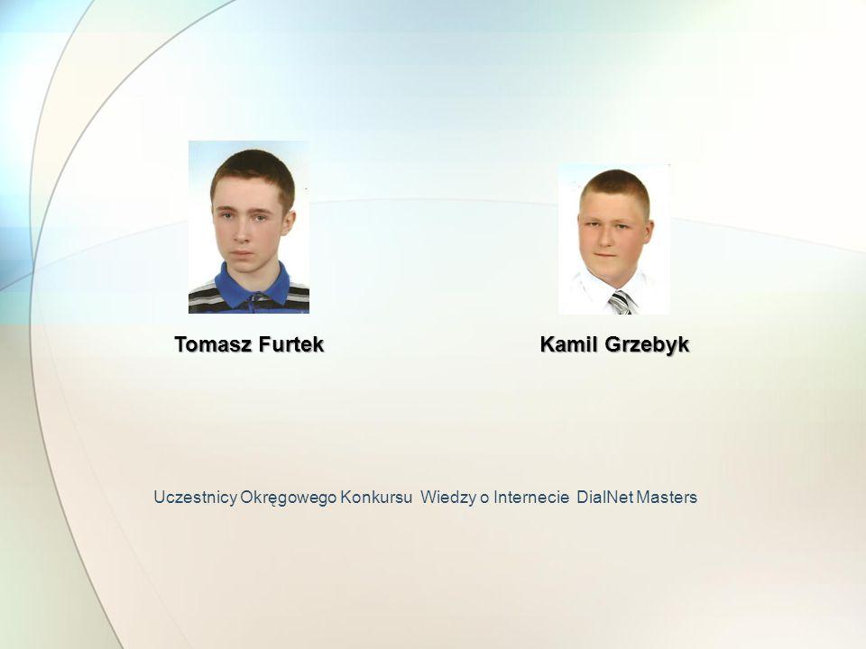 Uczestnicy Okręgowego Konkursu Wiedzy o Internecie DialNet Masters Tomasz Furtek Kamil Grzebyk