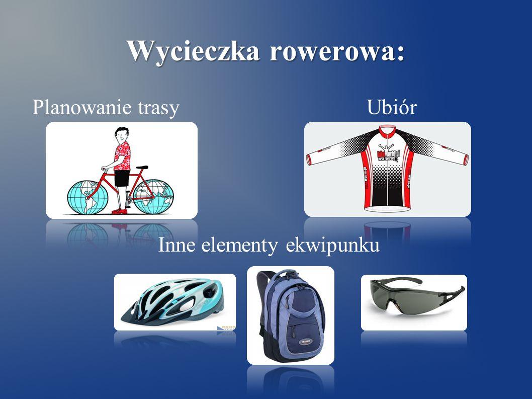 Wycieczka rowerowa: Planowanie trasyUbiór Inne elementy ekwipunku