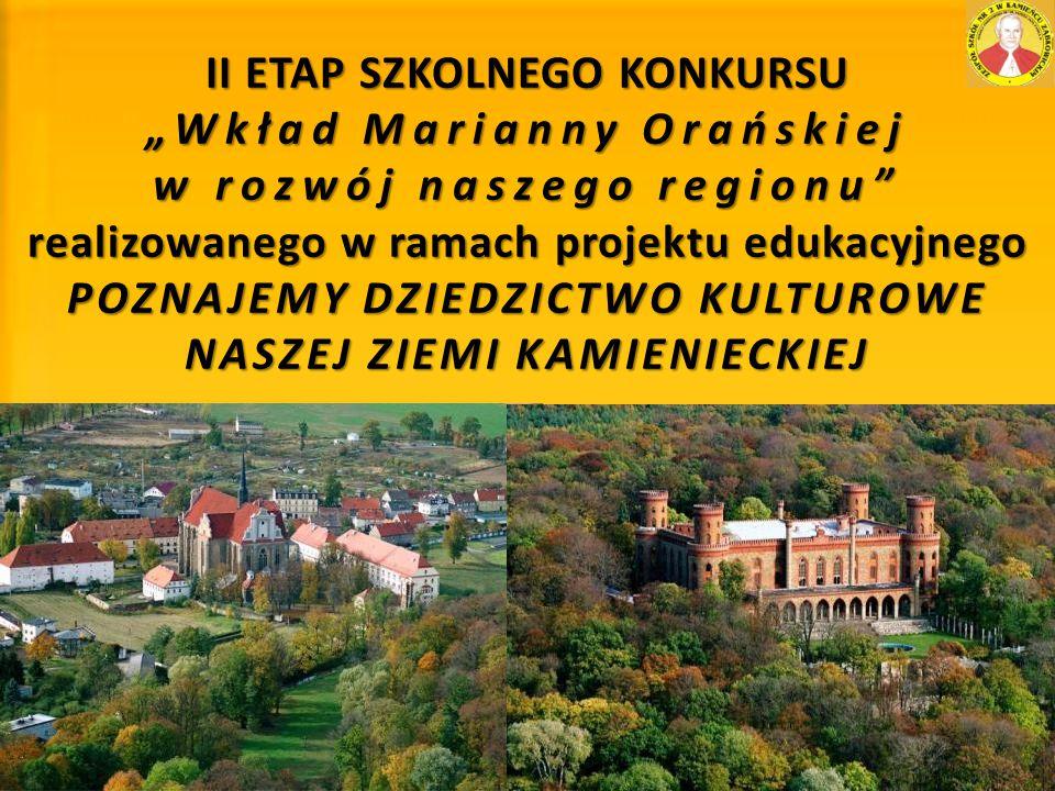 """II ETAP SZKOLNEGO KONKURSU """"Wkład Marianny Orańskiej w rozwój naszego regionu"""" realizowanego w ramach projektu edukacyjnego POZNAJEMY DZIEDZICTWO KULT"""