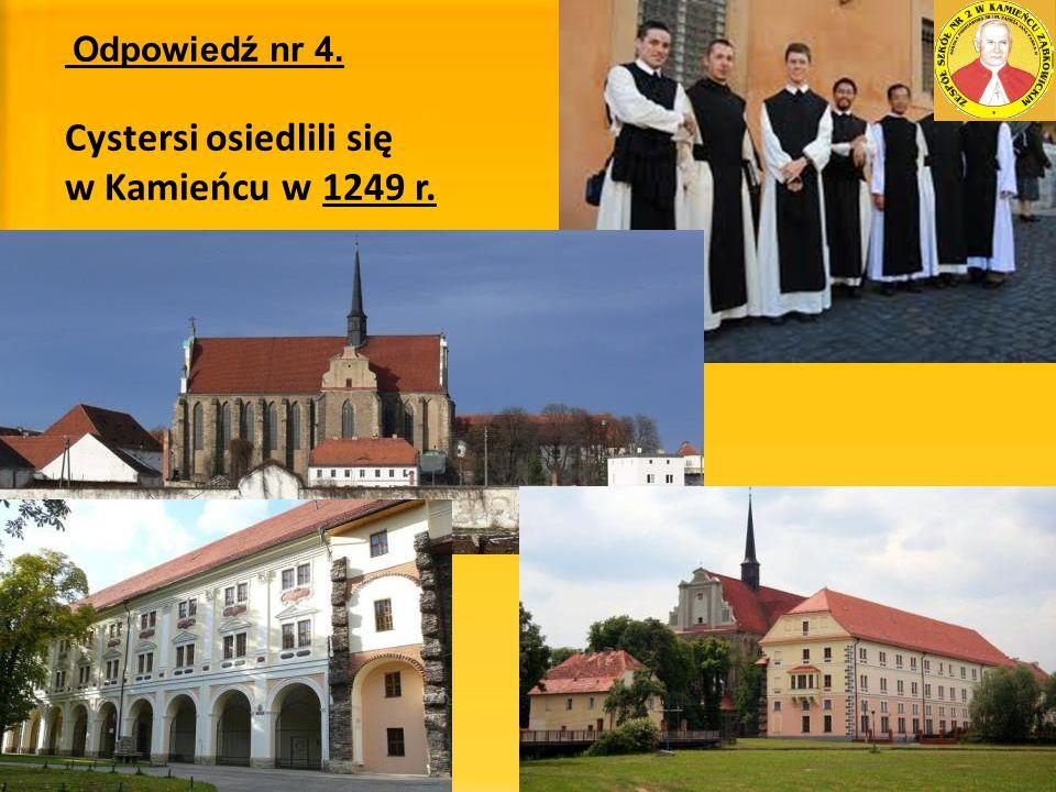 Odpowiedź nr 4. Cystersi osiedlili się w Kamieńcu w 1249 r.