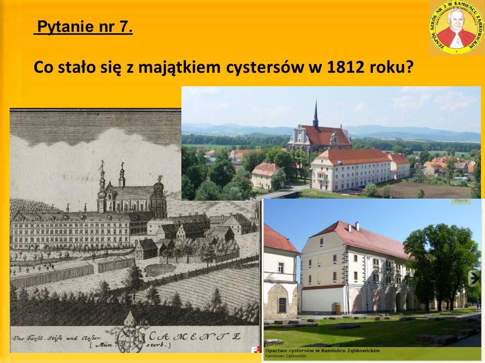 Pytanie nr 7. Co stało się z majątkiem cystersów w 1812 roku?