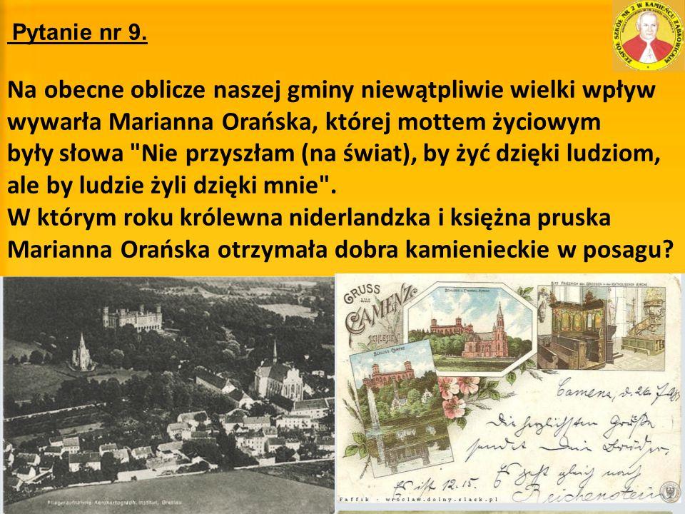 Pytanie nr 9. Na obecne oblicze naszej gminy niewątpliwie wielki wpływ wywarła Marianna Orańska, której mottem życiowym były słowa