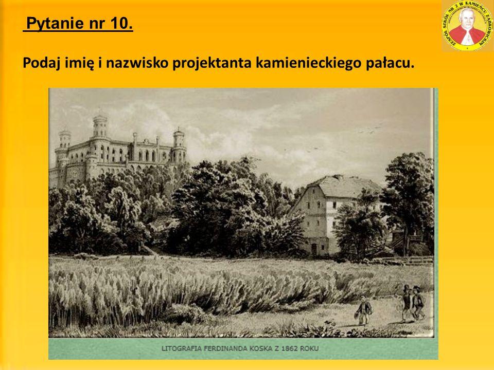 Pytanie nr 10. Podaj imię i nazwisko projektanta kamienieckiego pałacu.