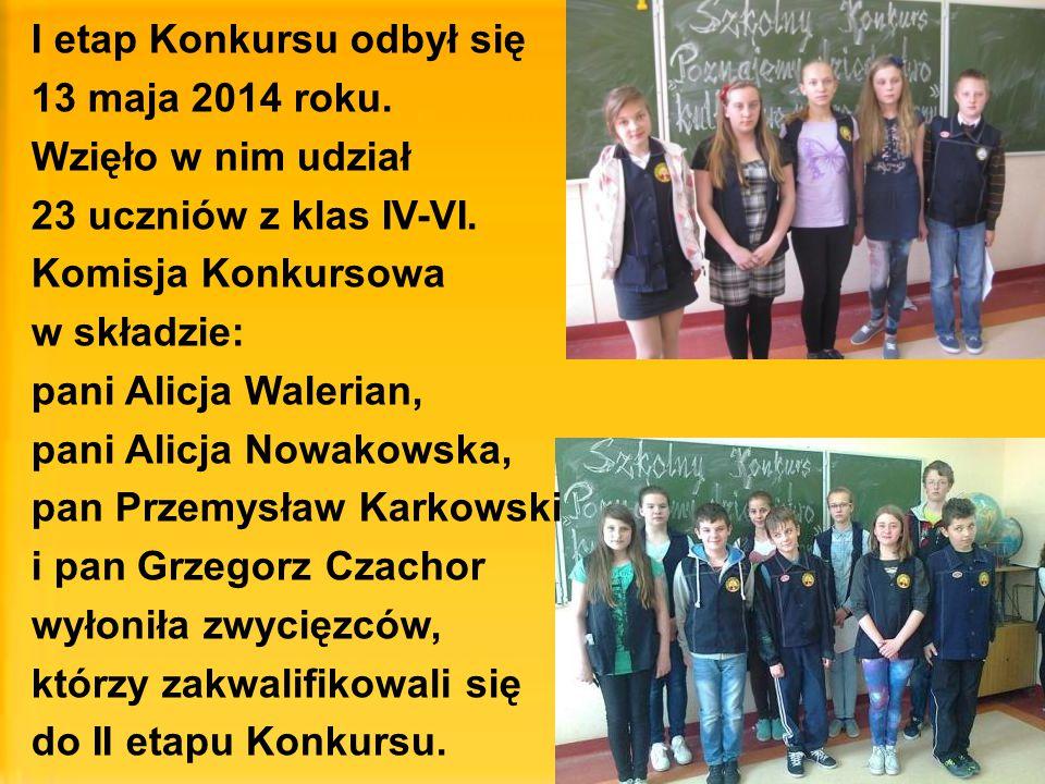 I etap Konkursu odbył się 13 maja 2014 roku. Wzięło w nim udział 23 uczniów z klas IV-VI. Komisja Konkursowa w składzie: pani Alicja Walerian, pani Al