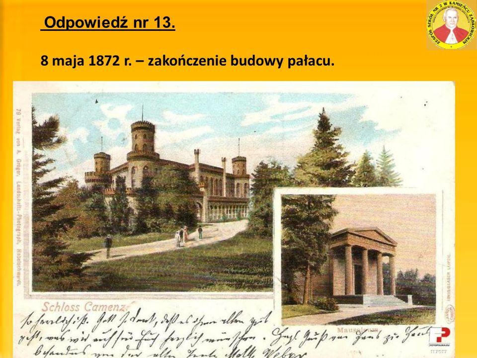 Odpowiedź nr 13. 8 maja 1872 r. – zakończenie budowy pałacu.