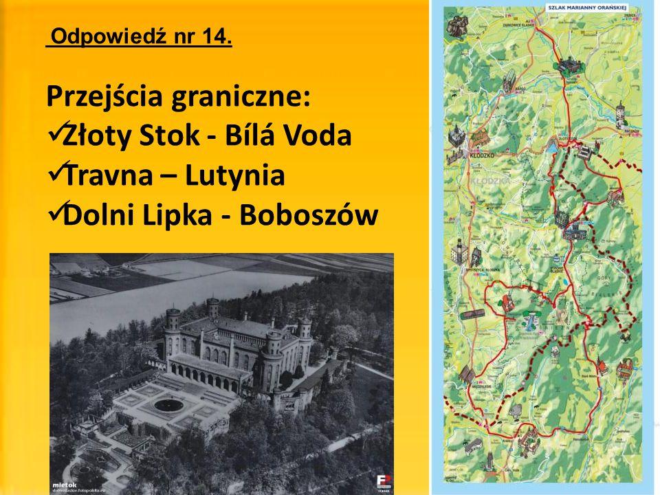 Odpowiedź nr 14. Przejścia graniczne: Złoty Stok - Bílá Voda Travna – Lutynia Dolni Lipka - Boboszów