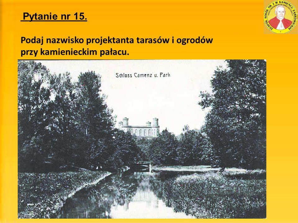 Pytanie nr 15. Podaj nazwisko projektanta tarasów i ogrodów przy kamienieckim pałacu.