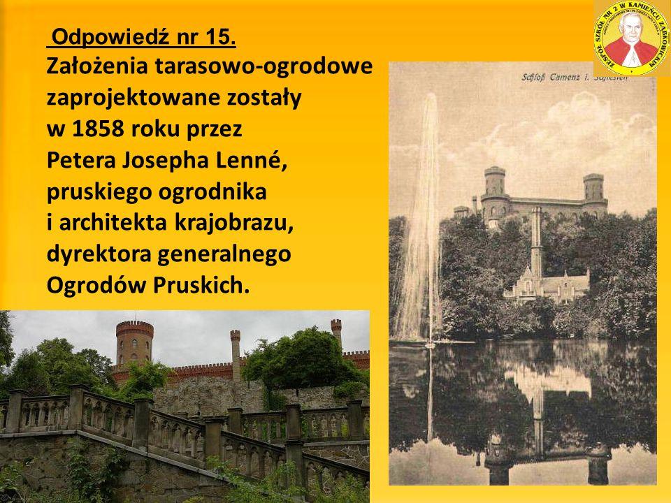Odpowiedź nr 15. Założenia tarasowo-ogrodowe zaprojektowane zostały w 1858 roku przez Petera Josepha Lenné, pruskiego ogrodnika i architekta krajobraz