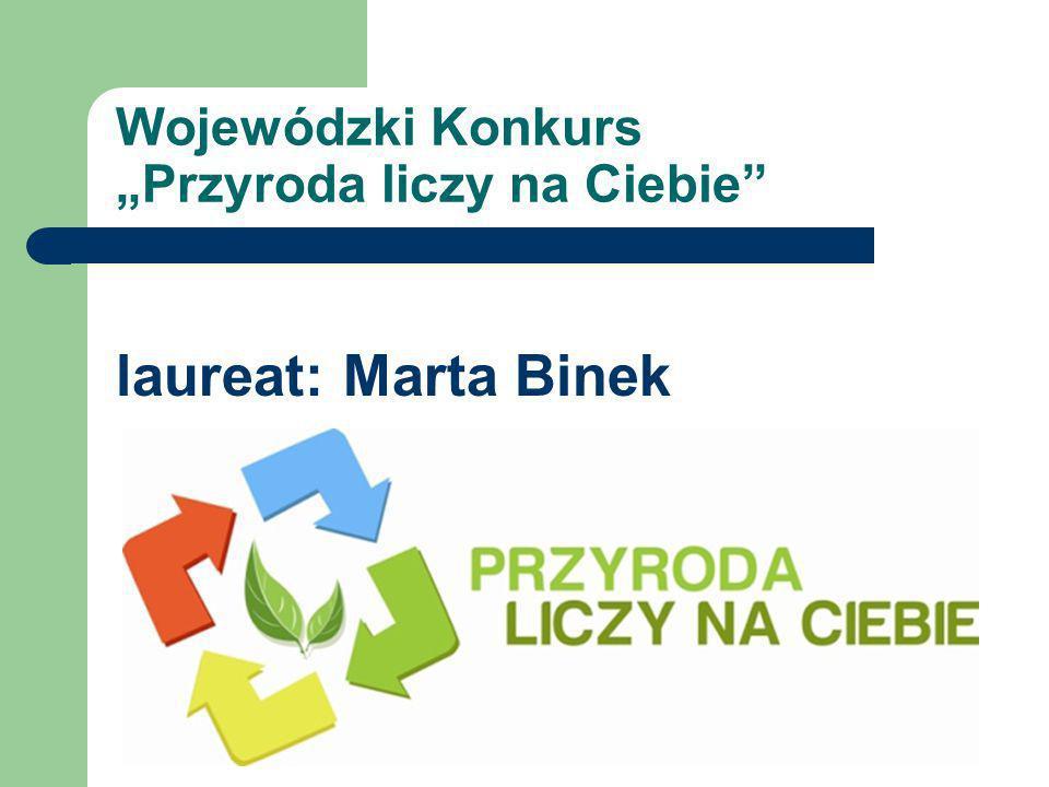 """Wojewódzki Konkurs """"Przyroda liczy na Ciebie laureat: Marta Binek"""