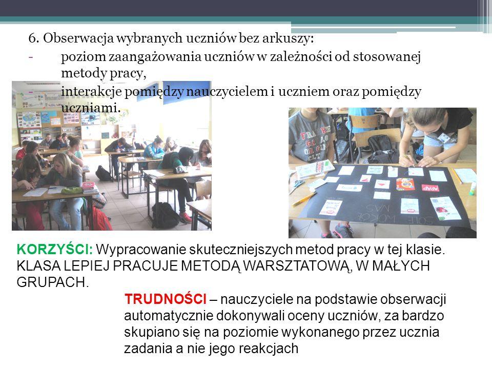 6. Obserwacja wybranych uczniów bez arkuszy: -poziom zaangażowania uczniów w zależności od stosowanej metody pracy, -interakcje pomiędzy nauczycielem