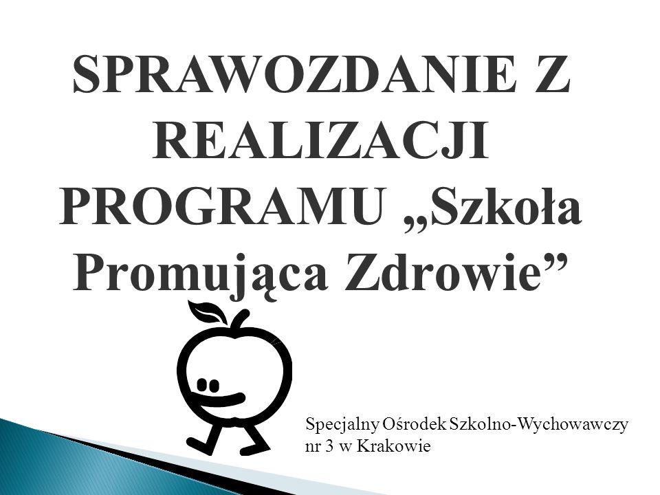 """SPRAWOZDANIE Z REALIZACJI PROGRAMU """"Szkoła Promująca Zdrowie"""" Specjalny Ośrodek Szkolno-Wychowawczy nr 3 w Krakowie"""