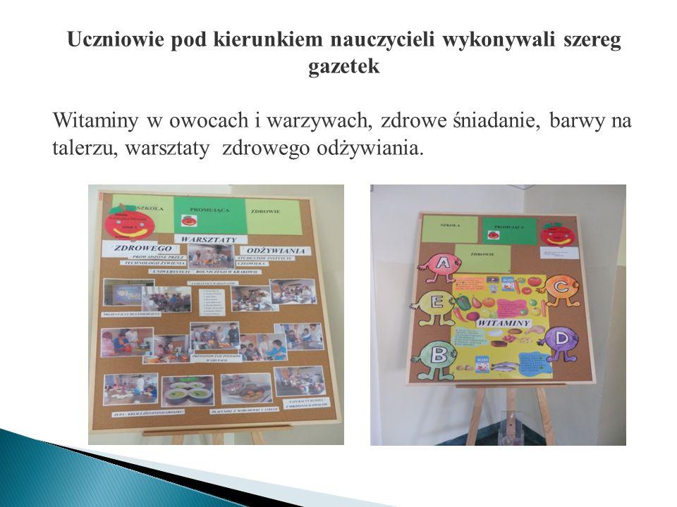 Uczniowie pod kierunkiem nauczycieli wykonywali szereg gazetek Witaminy w owocach i warzywach, zdrowe śniadanie, barwy na talerzu, warsztaty zdrowego